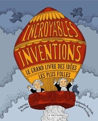 Incroyables inventions- Le grand livre des idées les plus folles - Aleksandra Mizielinska |