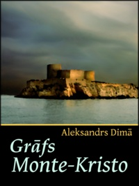 Aleksandrs Dimā - Grāfs Monte-Kristo.