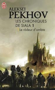 Aleksei Pekhov - Les chroniques de Siala Tome 1 : Le rôdeur d'ombre.