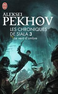 Aleksei Pekhov - Les chroniques de Siala Tome 3 : Le vent d'ombre.