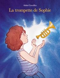 Aleksi Cavaillez - La trompette de Sophie.