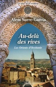 Alem Surre-Garcia - Au-delà des rives les Orients d'Occitanie - De la fondation de Marseille à l'expulsion des juifs du royaume de France.