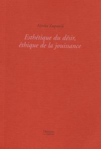 Alenka Zupancic - Esthétique du désir, éthique de la jouissance.