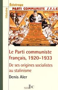 Aler Denir - Le Parti communiste français, 1920-1933 - De ses origines socialistes au stalinisme.