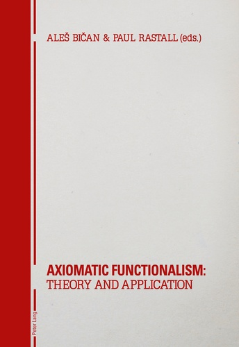 Ales Bican et Paul Richard Rastall - Axiomatic Functionalism: Theory and Application - Theory and Application.