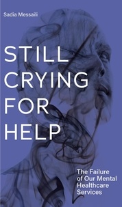 Aleshia Jensen et Sadia Messaili - Still Crying for Help - The Failure of Our Mental Healthcare Services.