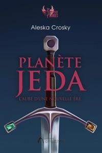 Aleska Crosky - Planète Jeda - L'aube d'une nouvelle ère.