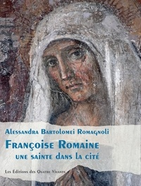 Alessandra Bartolomei Romagnoli - Françoise Romaine - Une sainte dans la cité.