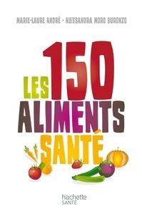 Alessandra Buronzo et Marie laure Andre - Les 150 aliments santé.