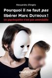 Alessandra D'Angelo - Pourquoi il ne faut pas libérer Marc Dutroux ! - Un psychopathe n'est pas amendable.