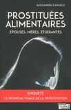 Alessandra D'Angelo - Prostituées alimentaires - Epouses, mères, étudiantes, le nouveau visage de la prostitution.