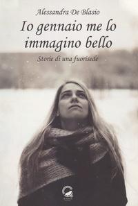 Alessandra De Blasio - Io gennaio me lo immagino bello - Storie di una fuorisede.