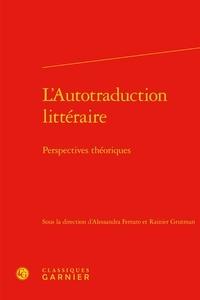 Alessandra Ferraro et Rainier Grutman - L'Autotraduction littéraire - Perspectives théoriques.