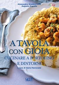 Alessandra Giambertone et Augusta Rapallo - A Tavola con Gioia - Cucinare a Portofino e dintorni.