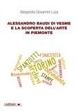 Alessandra Giovannini Luca - Alessandro Baudi di Vesme e la scoperta dell'arte in Piemonte.