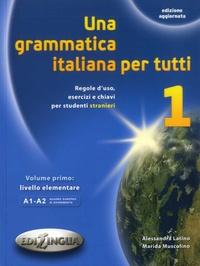 Una grammatica italiana per tutti 1- Regole d'uso, esercizi e chiavi per student stranieri. Volume primo : livello elementare A1-A2 - Alessandra Latino | Showmesound.org