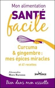 Alessandra Moro Buronzo - Curcuma & gingembre : mes épices miracles - Et 41 recettes.