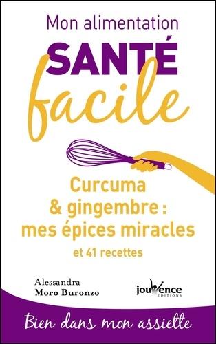 Curcuma & gingembre : mes épices miracles. Et 41 recettes