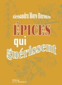 Alessandra Moro Buronzo - Epices qui guérissent.