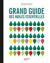 Alessandra Moro Buronzo et Jean-Charles Schnebelen - Grand guide des huiles essentielles.