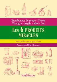 Alessandra Moro Buronzo - Les 6 produits miracles, sains, efficaces et pas chers - Bicarbonate de soude, citron, vinaigre, argile, miel, sel.