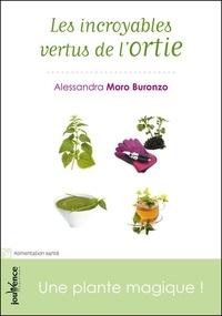 Alessandra Moro Buronzo - Les incroyables vertus de l'ortie - Une plante magique !.