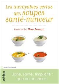 Alessandra Moro Buronzo - Les incroyables vertus des soupes santé-minceur - Ligne, santé, simplicité : que du bonheur !.