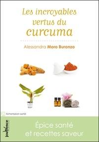 Alessandra Moro Buronzo - Les incroyables vertus du curcuma - Epice santé et recettes saveur.