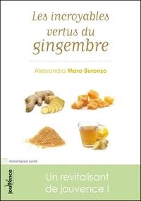 Alessandra Moro Buronzo - Les incroyables vertus du gingembre - Un revitalisant de jouvence !.