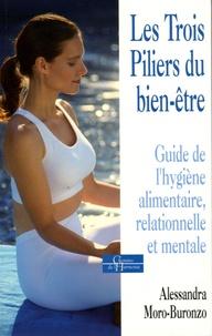 Alessandra Moro Buronzo - Les Trois Piliers du bien-être - Guide de l'hygiène alimentaire, relationnelle et mentale.