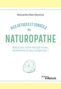 Alessandra Moro Buronzo - Mes astuces et conseils de naturopathe - Retrouvez votre énergie vitale, facilement et pour longtemps !.