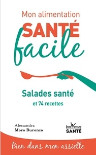Alessandra Moro Buronzo - Mon alimentation santé facile - Salades santé et 74 recettes faciles.