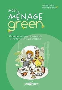 Alessandra Moro Buronzo - Mon ménage green - Fabriquer ses produits naturels et nettoyer en toute simplicité.
