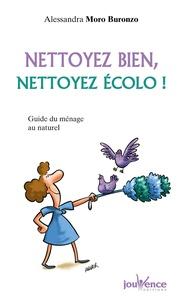 Alessandra Moro Buronzo - Nettoyez bien, nettoyez écolo ! - Guide du ménage au naturel.