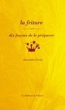 Alessandra Pierini - La friture - Dix façons de la préparer.