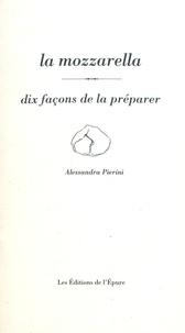 Alessandra Pierini - La mozzarella - Dix façons de la préparer.