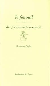 Alessandra Pierini - Le fenouil - Dix façons de le préparer.