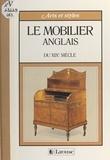 Alessandra Ponte et  Collectif - Le mobilier anglais du XIXe siècle.