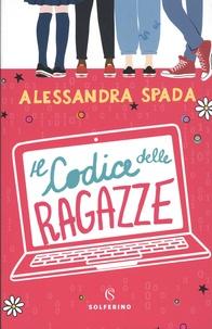 Alessandra Spada - Il codice delle ragazze.