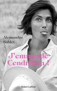 Alessandra Sublet - J'emmerde Cendrillon !.