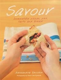Alessandra Zecchini et Shaun Cato-Symonds - Savour - Irresistible pizzas, pies, tarts and bread.