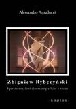 Alessandro Amaducci - Zbigniew Rybczyński - Sperimentazioni cinematografiche e video.