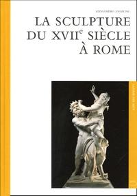 Alessandro Angelini - La sculpture du XVIIe siècle à Rome.