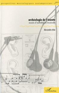 Alessandro Arbo - Archéologie de l'écoute - Essais d'esthétique musicale.