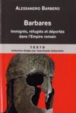 Alessandro Barbero - Barbares - Immigrés, réfugiés et déportés dans l'Empire romain.