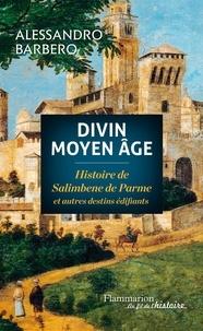Divin Moyen Age - Histoire de Salimbene de Parme et autres destins édifiants.pdf