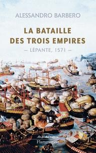 Alessandro Barbero - La bataille des trois empires - Lépante, 1571.