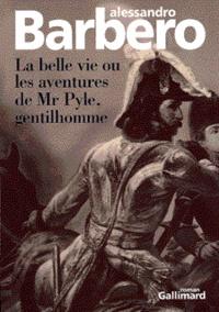 Alessandro Barbero - La belle vie ou Les aventures de Mr Pyle, gentilhomme.