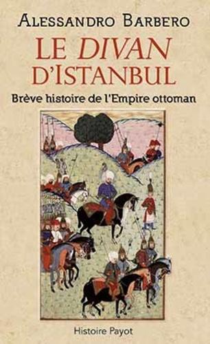 Alessandro Barbero - Le divan d'Istanbul - Brève histoire de l'Empire ottoman.