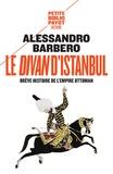 Alessandro Barbero - Le divan d'Istanbul - Brêve histoire de l'Empire Ottoman.